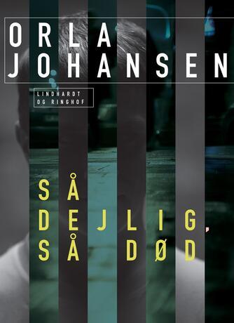 Orla Johansen (f. 1912): Så dejlig, så død