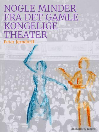 Peter Jerndorff: Nogle minder fra det gamle kongelige theater