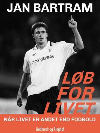 Jan Bartram: Løb for livet : når livet er andet end fodbold