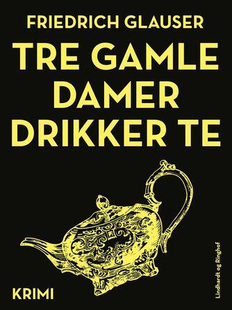 Friedrich Glauser: Tre gamle damer drikker te : krimi