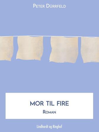 Peter Dürrfeld: Mor til fire : roman