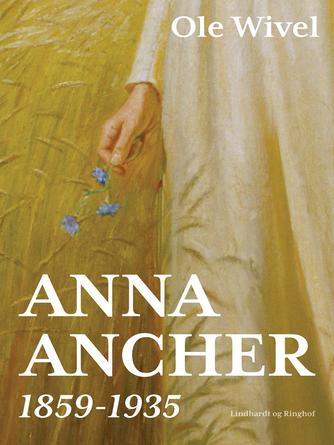 Ole Wivel: Anna Ancher : 1859-1935