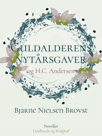 Bjarne Nielsen Brovst: Guldalderens nytårsgaver og H.C. Andersen
