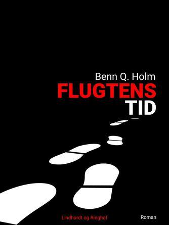 Benn Q. Holm (f. 1962): Flugtens tid : roman