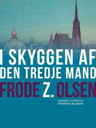 Frode Z. Olsen (f. 1950): I skyggen af den tredje mand : kriminalroman