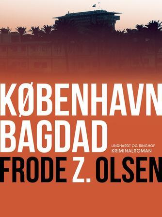 Frode Z. Olsen (f. 1950): København - Bagdad : kriminalroman