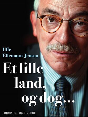 Uffe Ellemann-Jensen: Et lille land, og dog -