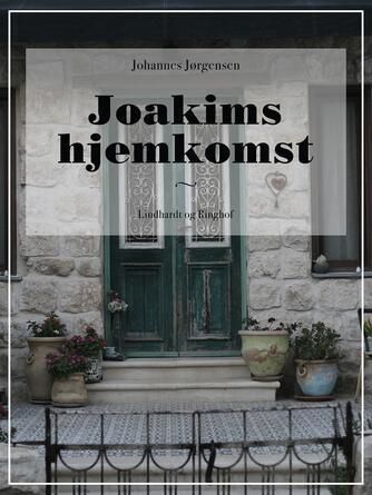 Johannes Jørgensen (f. 1866): Joakims hjemkomst