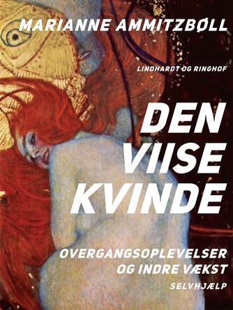 Marianne Ammitzbøll: Den viise kvinde : overgangsoplevelser og indre vækst : selvhjælp