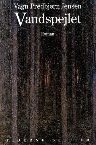 Vagn Predbjørn Jensen: Vandspejlet : roman