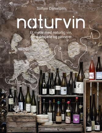 Solfinn Danielsen: Naturvin : et møde med naturlig vin, dens ildsjæle og pionerer