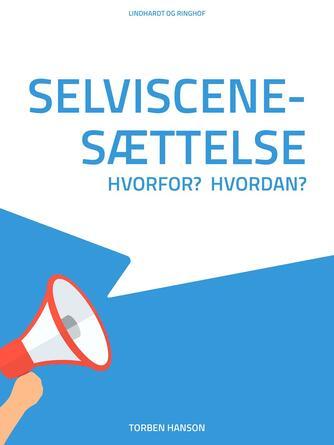 Torben Hanson: Selviscenesættelse - hvorfor? hvordan?