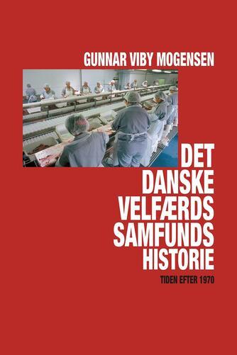Gunnar Viby Mogensen: Det danske velfærdssamfunds historie : tiden efter 1970