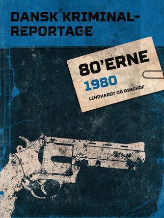 : Dansk kriminalreportage 80'erne : 1980