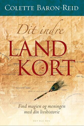 Colette Baron-Reid: Dit indre landkort : find magien og meningen med din livshistorie