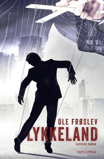 Ole Frøslev: Lykkeland : satirisk roman