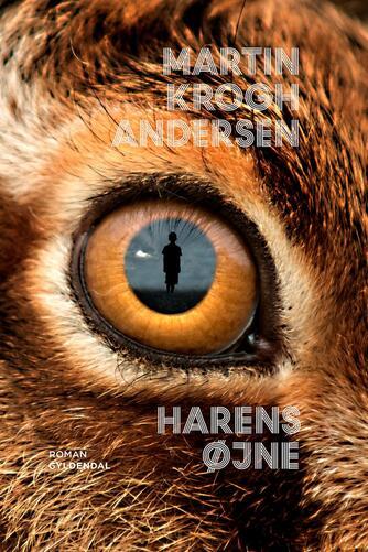 Martin Krogh Andersen: Harens øjne : roman