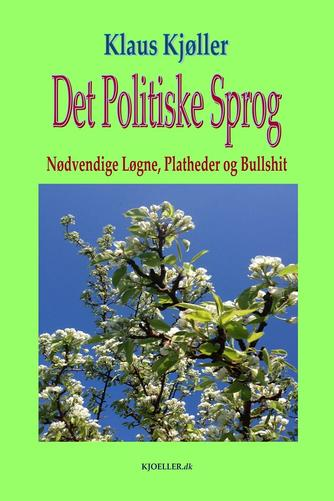 Klaus Kjøller: Det politiske sprog : nødvendige løgne, platheder og bullshit