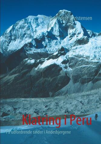 Bo Belvedere Christensen: Klatring i Peru : på udfordrende tinder i Andesbjergene