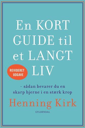 Henning Kirk: En kort guide til et langt liv : sådan bevarer du en skarp hjerne i en stærk krop