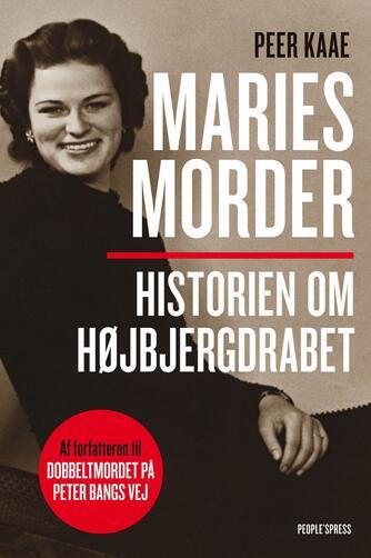 Peer Kaae: Maries morder : historien om Højbjergdrabet