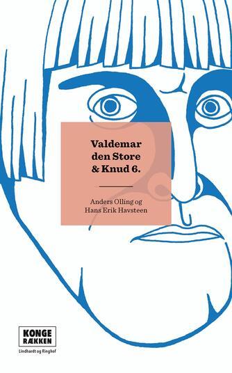 Hans Erik Havsteen, Anders Olling: Valdemar den Store & Knud 6.