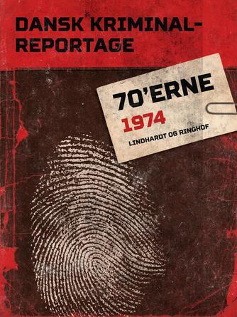 : Dansk kriminalreportage 70'erne : 1974