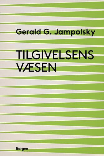 Gerald G. Jampolsky: Tilgivelsens væsen