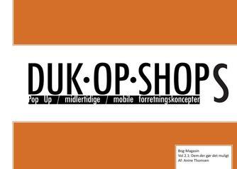 Anine Thomsen: Duk-op-shops : pop up, midlertidige, mobile forretningskoncepter : bog-magasin. Vol 2.1, Dem der gør det muligt