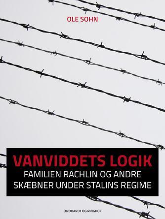 Ole Sohn: Vanviddets logik : familien Rachlin og andre skæbner under Stalins regime