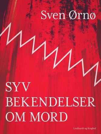 Sven Ørnø: Syv bekendelser om mord