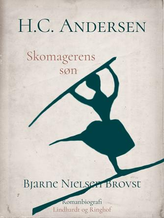 Bjarne Nielsen Brovst: H.C. Andersen : romanbiografi. Bind 1, Skomagerens søn