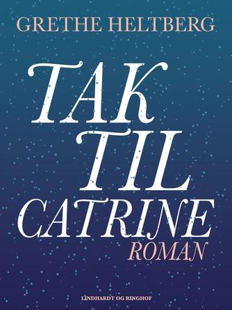 Grethe Heltberg: Tak til Catrine : roman