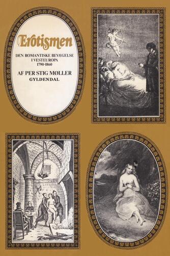 Per Stig Møller (f. 1942): Erotismen : den romantiske bevægelse i Vesteuropa 1790-1860