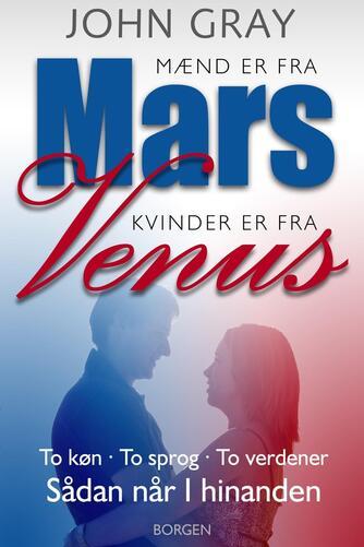 John Gray (f. 1951): Mænd er fra Mars, kvinder er fra Venus : to køn, to sprog, to verdener : sådan når I hinanden