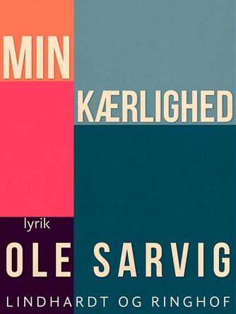 Ole Sarvig: Min kærlighed : lyrik