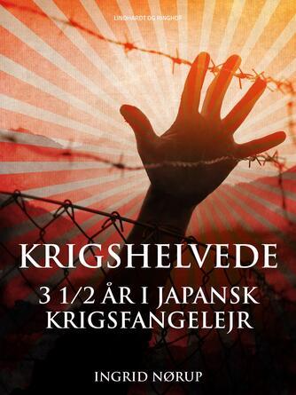 Ingrid Nørup, Aage Valdemar Nørup Andersen: Krigshelvede : 3 1/2 år i japansk krigsfangelejr