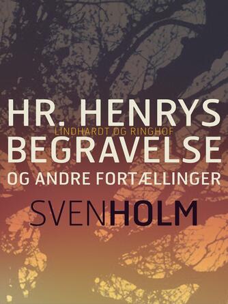 Sven Holm (f. 1940): Hr. Henrys begravelse og andre fortællinger