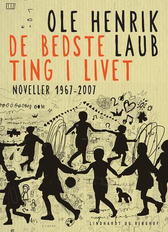Ole Henrik Laub: De bedste ting i livet : noveller 1967-2007