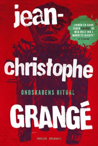 Jean-Christophe Grangé: Ondskabens ritual : thriller