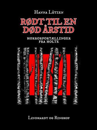 Hanna Lützen: Rødt til en død årstid : horrorfortællinger fra Holte