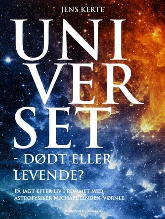 Jens Kerte, Michael J. D. Linden-Vørnle: Universet - dødt eller levende? : på jagt efter liv i rummet med astrofysiker Michael Linden-Vørnle