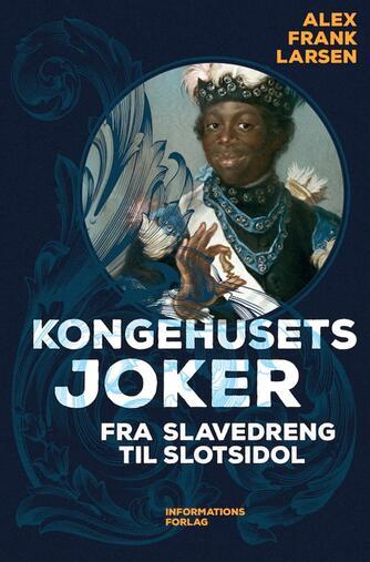 Alex Frank Larsen (f. 1946): Kongehusets joker : fra slavedreng til slotsidol