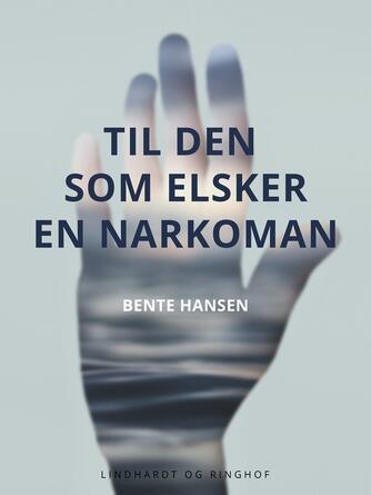 Bente Hansen (f. 1940): Til den som elsker en narkoman