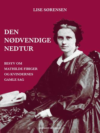 Lise Sørensen (f. 1926): Den nødvendige nedtur : besyv om Mathilde Fibiger og kvindernes gamle sag