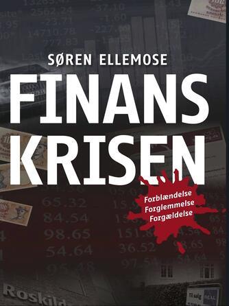 Søren Ellemose: Finanskrisen : forblændelse, forglemmelse og forgældelse