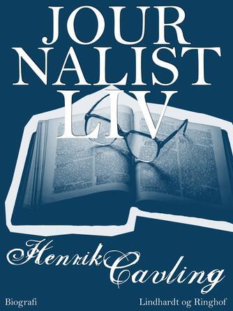 Henrik Cavling: Journalistliv : biografi