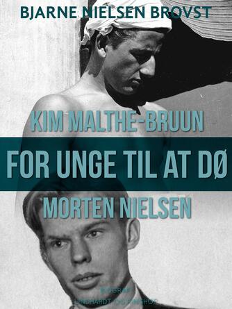 Bjarne Nielsen Brovst: For unge til at dø : Morten Nielsen og Kim Malthe-Bruun