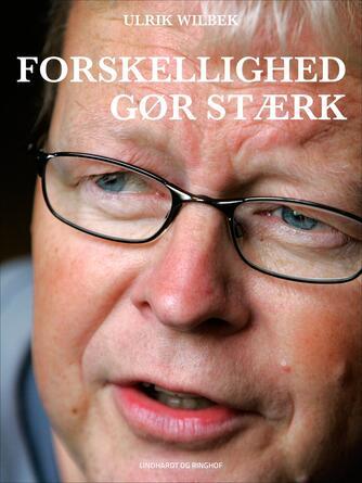 Ulrik Wilbek: Forskellighed gør stærk