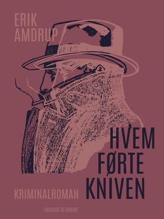 Erik Amdrup: Hvem førte kniven : kriminalroman